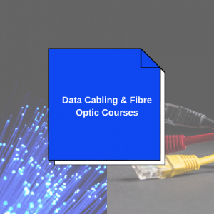 Data Cabling & Fibre Optic Installation Courses